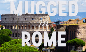 Mugged in Rome Italy